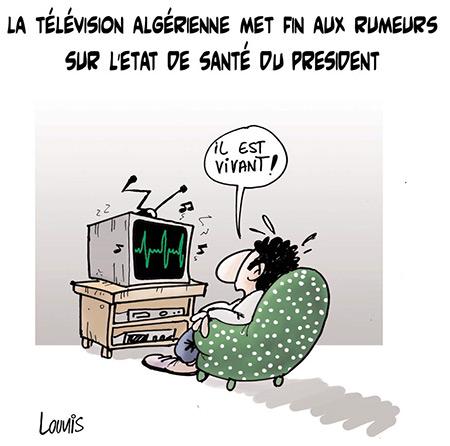 La télévision algérienne met fin aux rumeurs sur l'état de santé du président - Dessins et Caricatures, Lounis Le jour d'Algérie - Gagdz.com