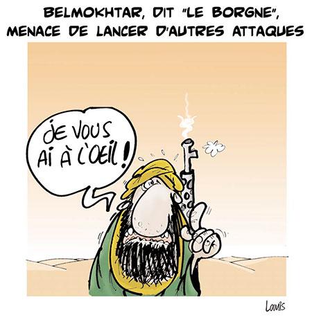 Belmokhtar, dit le borgne, menace de lancer d'autres attaques - Dessins et Caricatures, Lounis Le jour d'Algérie - Gagdz.com