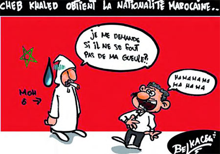 Cheb Khaled obtient la nationalité marocaine - Belkacem - Le Courrier d'Algérie, Dessins et Caricatures - Gagdz.com