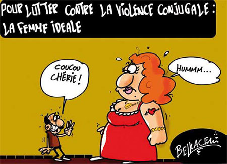 Pour lutter contre la violence conjugale: La femme idéale - Belkacem - Le Courrier d'Algérie, Dessins et Caricatures - Gagdz.com
