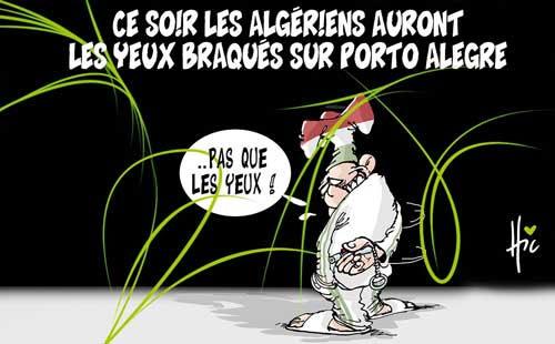 Ce soir les algériens auront les yeux braqués sur Porto Algegre - Le Hic - El Watan - Gagdz.com
