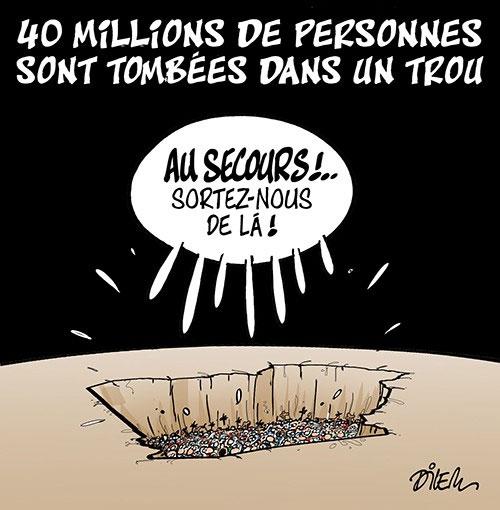 40 millions de personnes sont tombées dans un trou