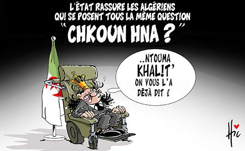 """L'état rassure les algériens qui se posent tous la même question: """"Chkoun hna ?"""""""